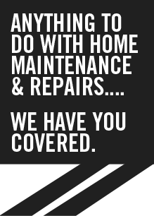 Anything to do with home maintenance and repairs.... we have you covered